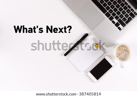 What's Next? text on the desk with copy space #387405814