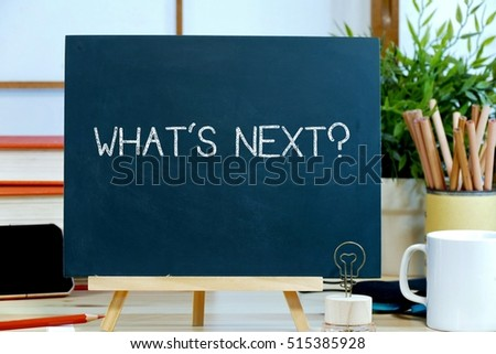 what's next? - the business concept of what will happen in the future or next step