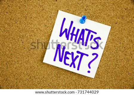 What's Next, written on an yellow sticky note pinned on a cork bulletin board.