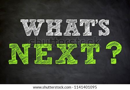 What's next - written on chalkboard