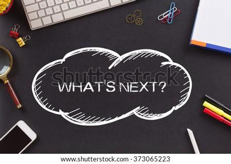 WHAT'S NEXT? written on Chalkboard