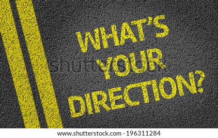 What\'s your direction? written on the road
