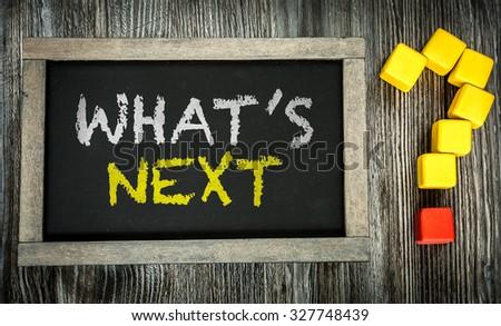 Whats Next? written on chalkboard