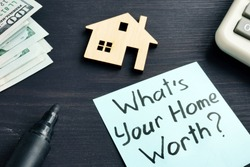 Whats your home worth? Cost of property concept.