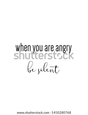 when you are angry be silent print. typography poster. Typography poster in black and white. Motivation and inspiration quote. Black inspirational quote isolated on the white background.