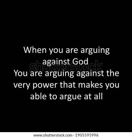 When you are arguing against God, Christian Quote, Typography for print or use as poster, card, flyer or T Shirt Stock photo ©