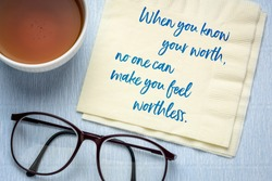 When you know you worth, no one can make you feel wortless - inspirational advice, handwriting on a napkin with a cup of tea, personal development and self improvement concept