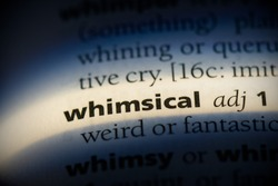 whimsical word in a dictionary. whimsical concept, definition.
