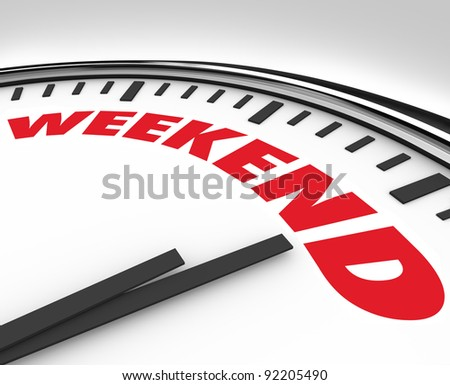 White clock with the word Weekend to remind you it's time for the end of the week relaxation, fun and recreation