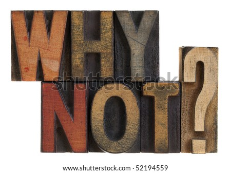 Why not question in vintage wooden letterpress type blocks, stained by ink, isolated on white