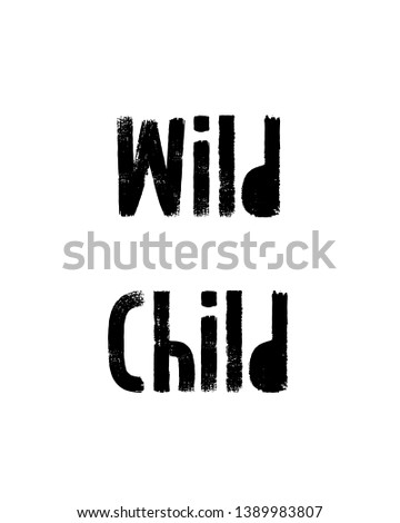 Wild child print. Home decoration, typography poster. Typography poster in black and white. Motivation and inspiration quote.