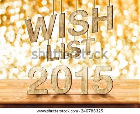 Wish list 2015 wood texture on wood table with sparkling bokeh wall,holiday concept