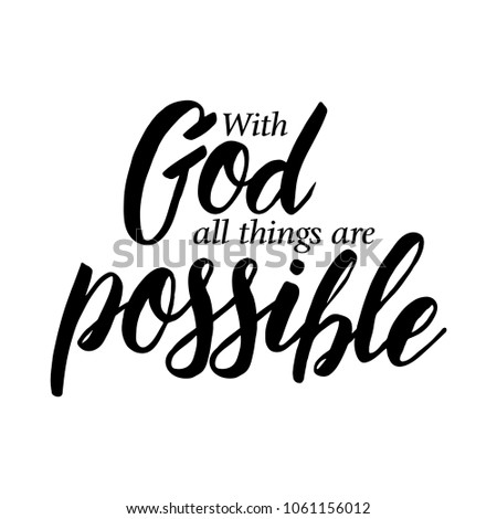 With God all things are possible. Christian motivation quote
