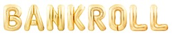 Word bankroll made of golden inflatable balloons isolated on white background. Helium balloons forming word bankroll