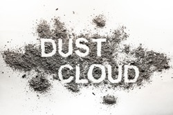 Word dust cloud written in accumulated dust, filth, dirt, ash, sand pile as dirty, grime, messy, hygiene, dusting, filthy, cleaning, grey abstract texture concept background