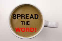 Word, writing Spread The Word text in coffee in cup Business concept for Announcement Business Marketing Message on white background with space Black text with red word