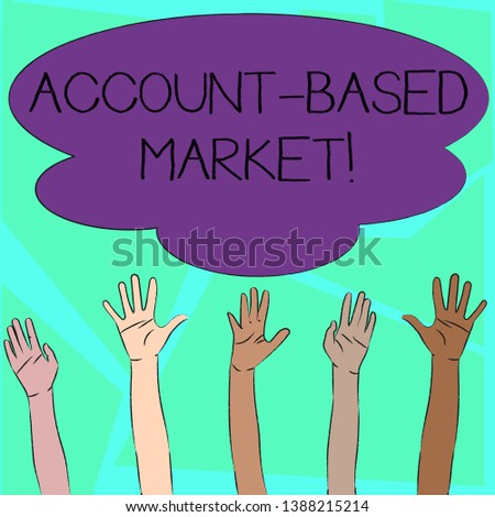 Word writing text Account Based Market. Business concept for resources target a key group of specific accounts Multiracial Diversity Hands Raising Upward Reaching for Colorful Big Cloud.