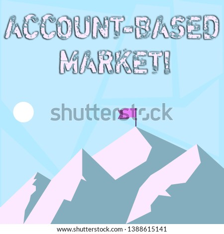 Word writing text Account Based Market. Business concept for resources target a key group of specific accounts Mountains with Shadow Indicating Time of Day and Flag Banner on One Peak.