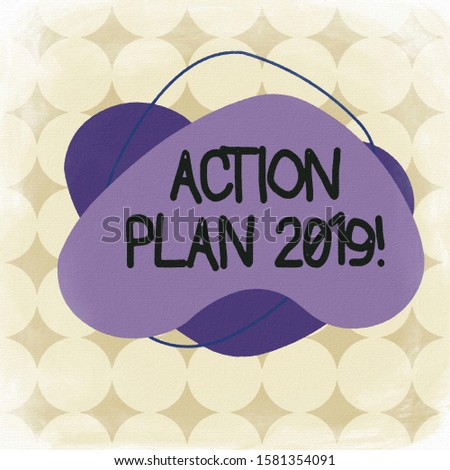 Word writing text Action Plan 2019. Business concept for proposed strategy or course of actions for current year Asymmetrical uneven shaped format pattern object outline multicolour design.