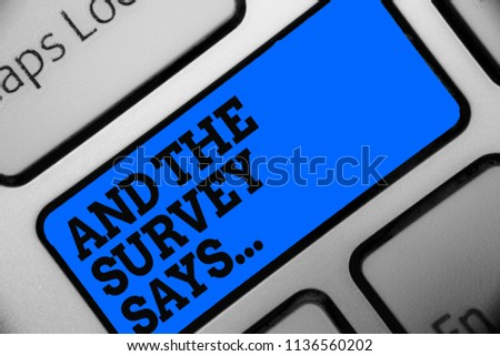 Word writing text And The Survey Says.... Business concept for doing poll and bring the results discuss with others Computer program use software keyboard blue button typing office work. #1136560202