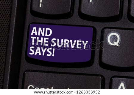 Word writing text And The Survey Says. Business concept for Results of the poll communicating showing feedback Keyboard key Intention to create computer message pressing keypad idea. #1263033952