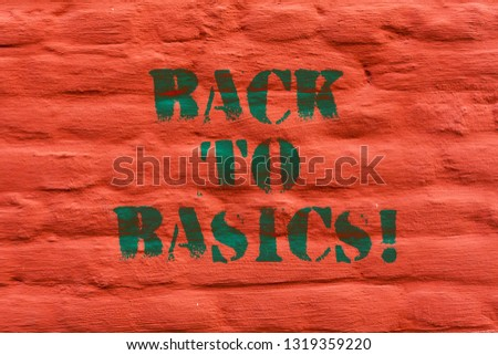 Word writing text Back To Basics. Business concept for Return simple things Fundamental Essential Primary basis Brick Wall art like Graffiti motivational call written on the wall.