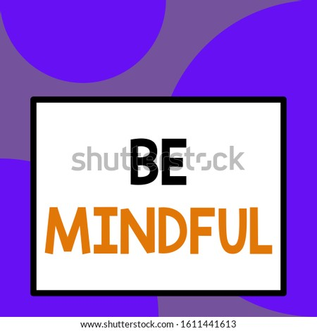 Word writing text Be Mindful. Business concept for paying close attention to or being conscious of something Front close up view big blank rectangle abstract geometrical background.