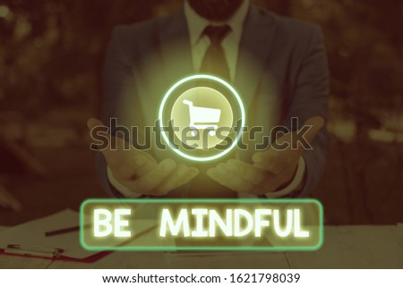 Word writing text Be Mindful. Business concept for paying close attention to or being conscious of something.