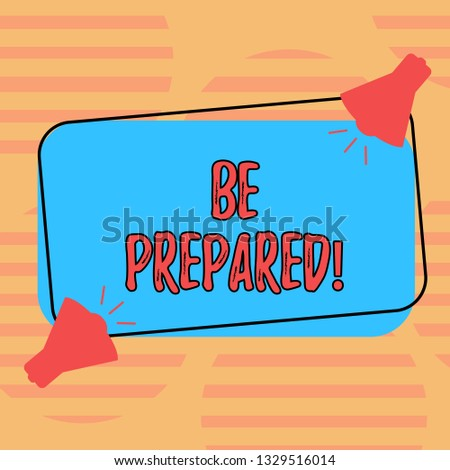 Word writing text Be Prepared. Business concept for Stay Ready Willing to take an opportunity Preparing Yourself Two Megaphone with Sound icon on Blank Color Outlined Rectangular Shape.