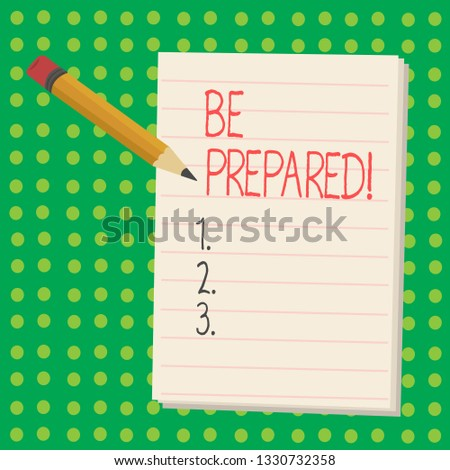 Word writing text Be Prepared. Business concept for Stay Ready Willing to take an opportunity Preparing Yourself.