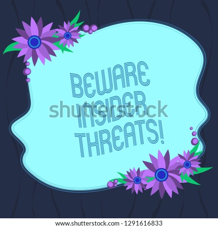 Word writing text Beware Insider Threats. Business concept for Be cautious on malicious attack inside the network Blank Uneven Color Shape with Flowers Border for Cards Invitation Ads.