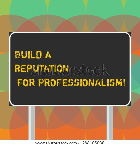 Word writing text Build A Reputation For Professionalism. Business concept for Be professional in what you do Blank Rectangular Outdoor Color Signpost photo with Two leg and Outline.