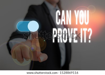 Word writing text Can You Prove It Question. Business concept for Asking Someone for evidence or approval Court Woman wear formal work suit presenting presentation using smart device. Сток-фото ©