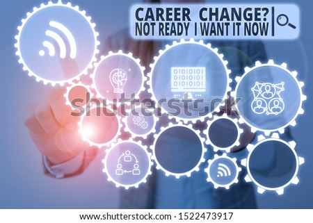 Word writing text Career Change Question Not Ready I Want It Now. Business concept for Seeking new opportunities job Woman wear formal work suit presenting presentation using smart device.