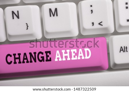 Word writing text Change Ahead. Business concept for to replace with or exchange for another Become different White pc keyboard with empty note paper above white background key copy space. #1487322509