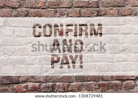 Word writing text Confirm And Pay. Business concept for Check out your purchases and make a payment Confirmation Brick Wall art like Graffiti motivational call written on the wall. #1308729481