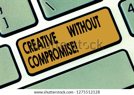 Word writing text Creative Without Compromise. Business concept for a measure of goodwill and little originality Keyboard key Intention to create computer message pressing keypad idea. #1275512128