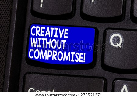 Word writing text Creative Without Compromise. Business concept for a measure of goodwill and little originality Keyboard key Intention to create computer message pressing keypad idea. #1275521371