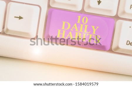 Word writing text 10 Daily Habits. Business concept for Healthy routine lifestyle Good nutrition Exercises.