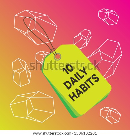 Word writing text 10 Daily Habits. Business concept for Healthy routine lifestyle Good nutrition Exercises Label rectangle empty badge attached string colorful background tag small.