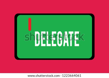 Word writing text Delegate. Business concept for demonstrating sent or authorized represent others particular conference