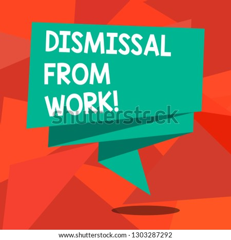 Word writing text Dismissal From Work. Business concept for Terminated from Employment for reason Get fired Folded 3D Ribbon Strip Solid Color Blank Sash photo for Celebration.