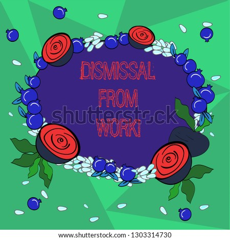 Word writing text Dismissal From Work. Business concept for Terminated from Employment for reason Get fired Floral Wreath made of Tiny Seeds Small Glossy Pomegranate and Cut Beet.