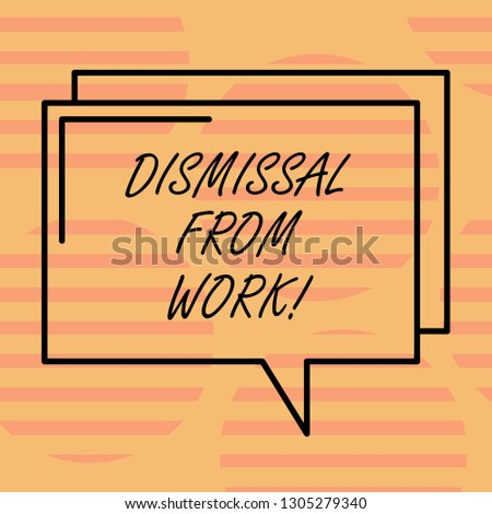 Word writing text Dismissal From Work. Business concept for Terminated from Employment for reason Get fired Rectangular Outline Transparent Comic Speech Bubble photo Blank Space.