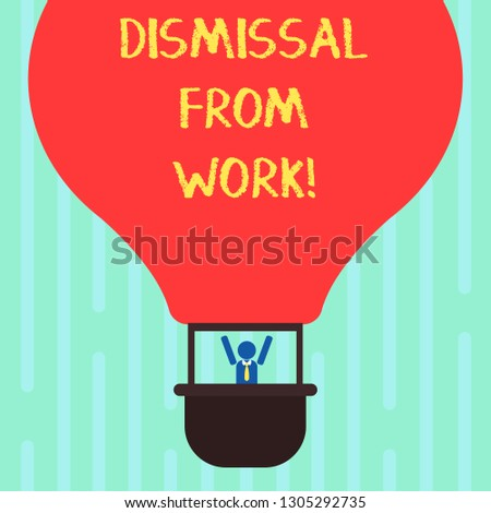 Word writing text Dismissal From Work. Business concept for Terminated from Employment for reason Get fired Hu analysis Dummy Arms Raising inside Gondola Riding Blank Color Air Balloon.