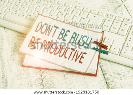 Word writing text Don T Be Busy Be Productive. Business concept for Work efficiently Organize your schedule time notebook paper reminder clothespin pinned sheet white keyboard light wooden. #1528181750