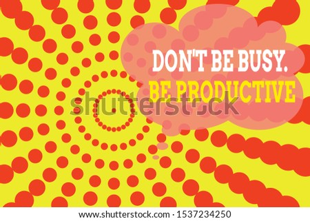 Word writing text Don T Be Busy Be Productive. Business concept for Work efficiently Organize your schedule time Dotted tunnel simulating sun shining. Abstract futuristic. Comic Background.