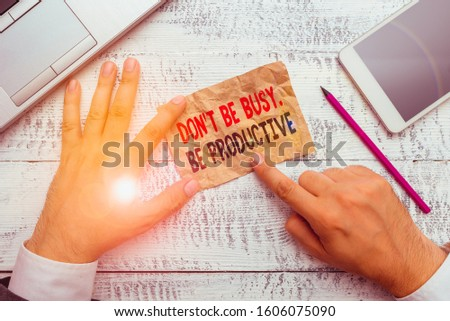 Word writing text Don T Be Busy Be Productive. Business concept for Work efficiently Organize your schedule time.