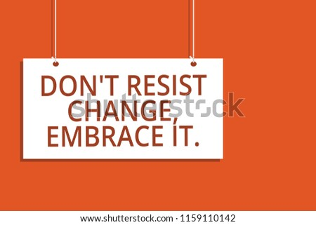 Word writing text Don t not Resist Change, Embrace It. Business concept for Be open to changes try new things positive Hanging board message communication open close sign orange background. ストックフォト ©