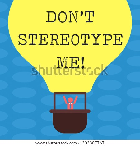 Word writing text Don T Stereotype Me. Business concept for any thought widely adopted by specific types individuals Hu analysis Dummy Arms Raising inside Gondola Riding Blank Color Air Balloon.